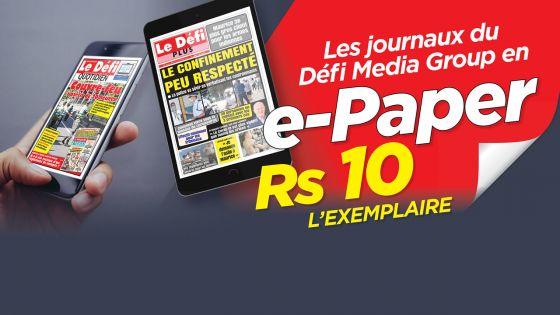Toute l'info sans sortir de chez vous : les journaux du Défi Media Group en e-Paper à Rs 10 l'exemplaire