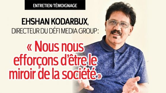 Ehshan Kodarbux, directeur du Défi Media Group : «Nous nous efforçons d'être le miroir de la société»