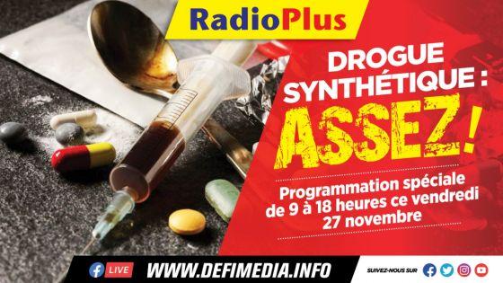 Programmation spéciale Radio Plus de 9 h à 18 h ce vendredi- Drogue synthétique : ASSEZ !