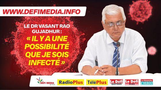 Le Dr Vasant Rao Gujadhur en auto-isolation : «Ena enn posibilite ki mo finn infekte»