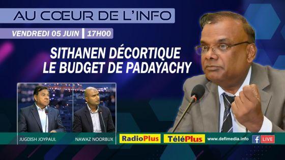 Au Coeur de l'Info : Sithanen décortique le budget de Padayachy