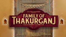 Family of Thakurganj : un film sur les valeurs familiales