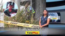 Le JT - Un jeune retrouvé mort à Mahébourg : sa mère soupçonne un voisin