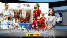 Le Journal Téléplus – Finale de la Ligue des Champions entre Liverpool et le Real Madrid, des Mauriciens présents à Kiev